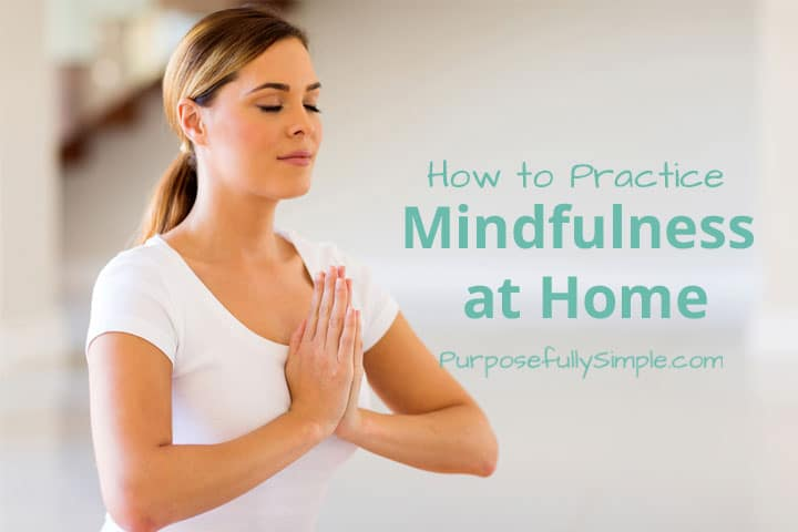 Practicing mindfulness at home can improve your physical/mental health and your overall wellbeing. Find out how to do it even when you're busy with kids!